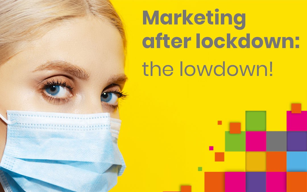 Marketing after lockdon: the lowdown!